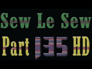 Sew Le Sew Part 135 HD – Preview
